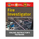 Fire Investigator: Principles and Practice to NFPA 921 and 1033, 5th Ed. Instructor's Online Testbank