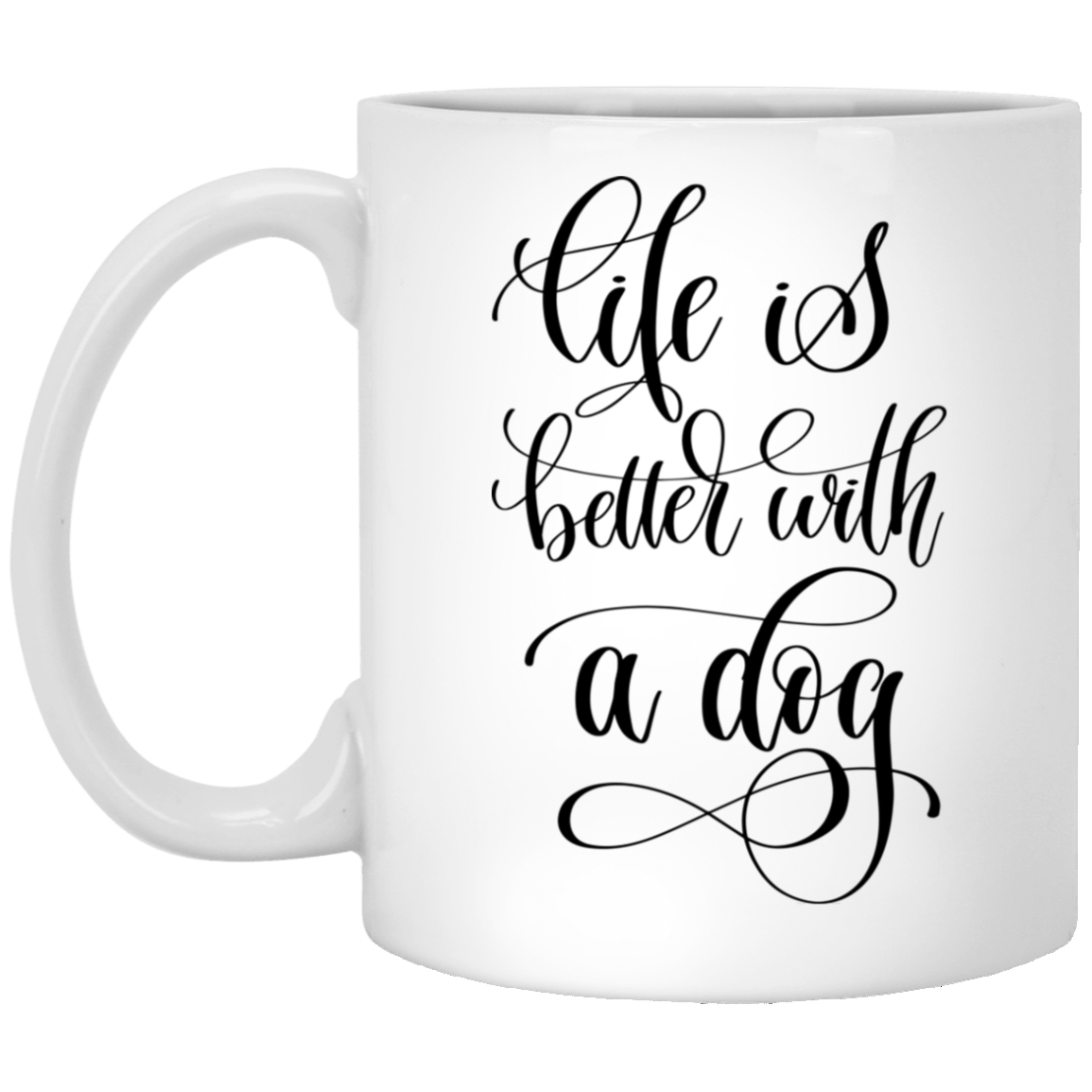 Life is Better with a Dog White Mug