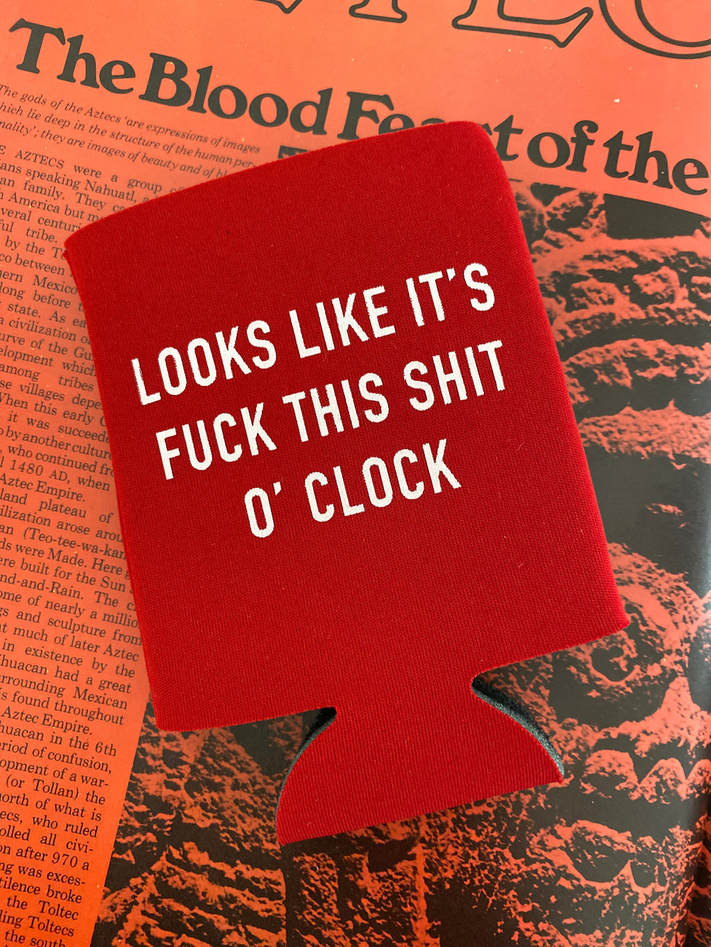 Looks Like It's Fuck This Shit O'Clock Koozie Red