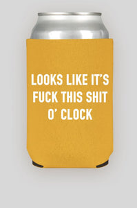 Looks Like It's Fuck This Shit O'Clock Koozie Yellow