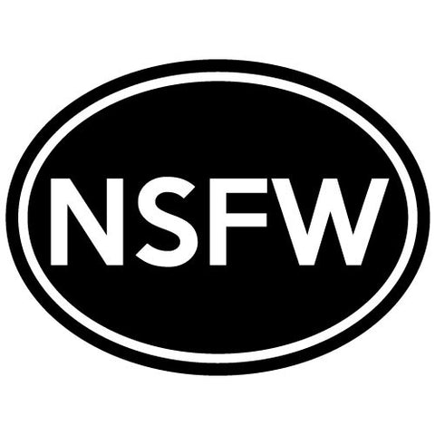 "CAR - OVAL - NSFW ""Not Safe For Work"" - Car Vinyl Decal Sticker - (6""w x 4.5""h) (Color Choices"