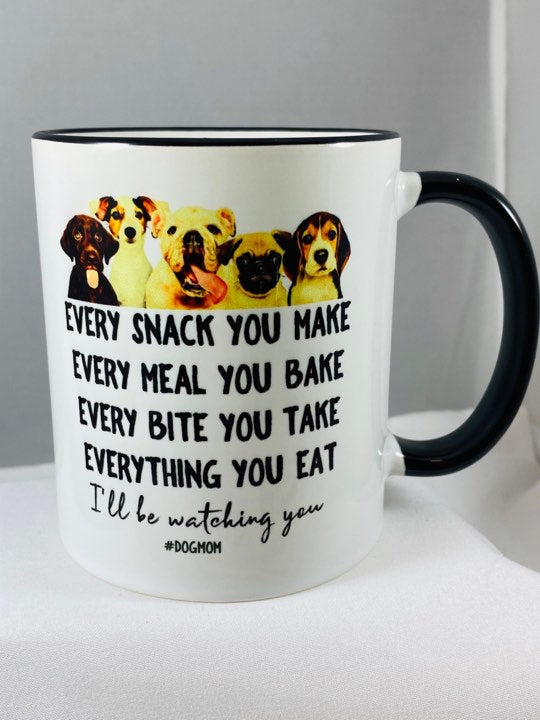 Every Snack You Make Every Meal You Bake Every Bite You Take Everything You Eat Ill be watching you Ceramic Coffee Mug