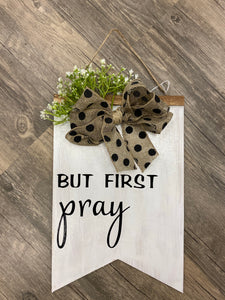 But First Pray Wooden Banner