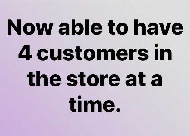 We now able to allow 4 customers into the store at a time!
