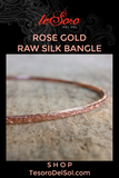 Rose Gold Raw Silk Bangle