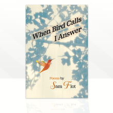Load image into Gallery viewer, When Bird Calls I Answer - Poems by Sam Flot