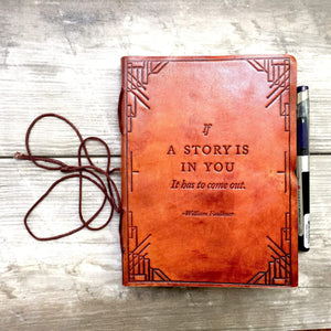 8x6 LINED Paper - If A Story William Faulkner Quote Leather Journal