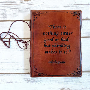 Shakespeare Nothing Good Or Bad Quote Leather Journal - 8x6 LINED Paper