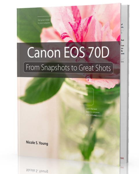 <b>Canon EOS 70D</b> <br> From Snapshots to Great Shots