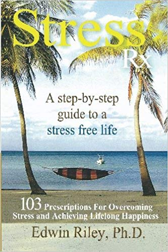 Stress free Rx, book by:  Edwin Riley, PH.D.