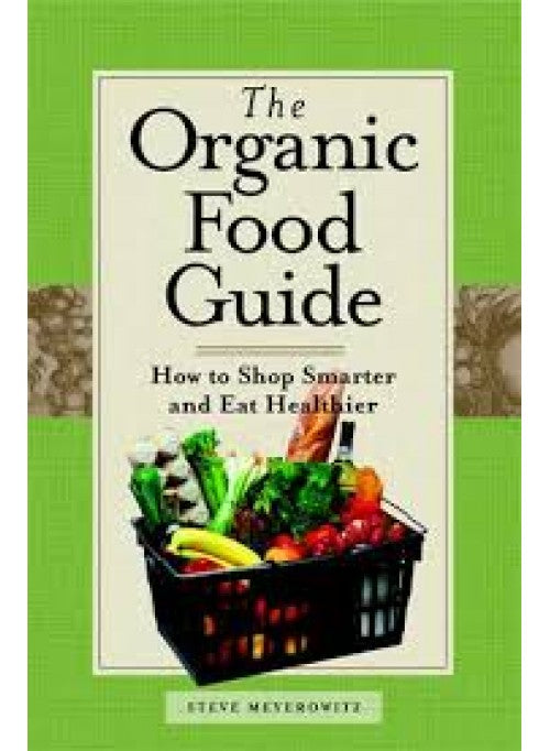 The Organic Food Guide book by:  Steve Meyerowitz