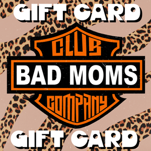 Bad Moms Club Co. Gift Card