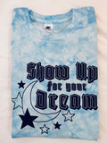 Show Up for your Dream Tie Dye Tee