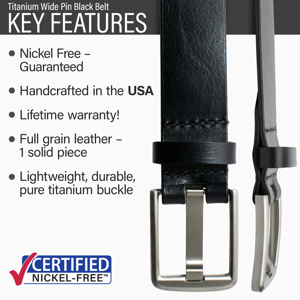 Key features of Titanium Wide Pin Nickel Free Black Leather Belt | Hypoallergenic buckle made from lightweight durable pure titanium, handmade in the USA, lifetime warranty, stitched on nickel-free buckle, full grain leather