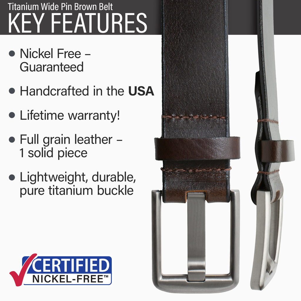 Key features of Titanium Wide Pin Nickel Free Brown Leather Belt | Hypoallergenic buckle made from lightweight durable pure titanium, handmade in the USA, lifetime warranty, stitched on nickel-free buckle, full grain leather