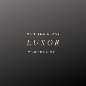The LUXOR - Mother's Day MYSTERY BOX