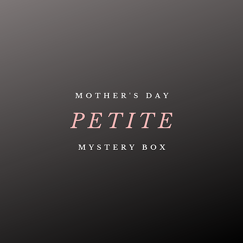 The Petite - Mother's Day MYSTERY BOX