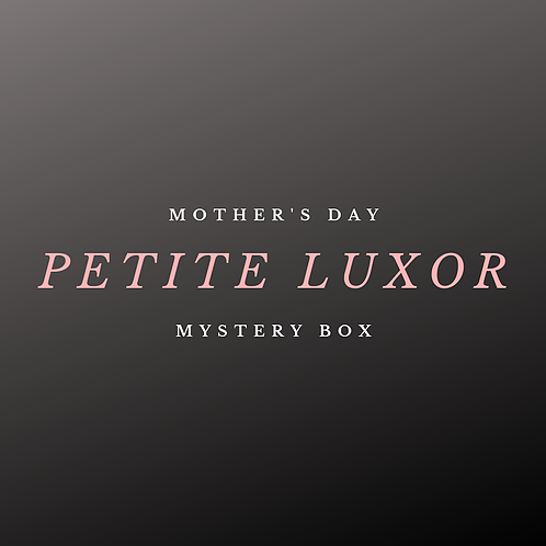 The Petite Luxor - Mother's Day MYSTERY BOX