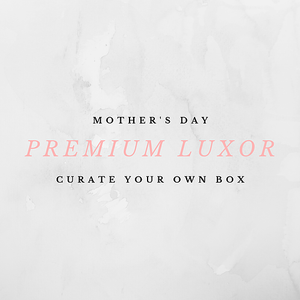 "The PREMIUM LUXOR - Mother's Day ""Curate Your Own"" Box - Luxor Box"