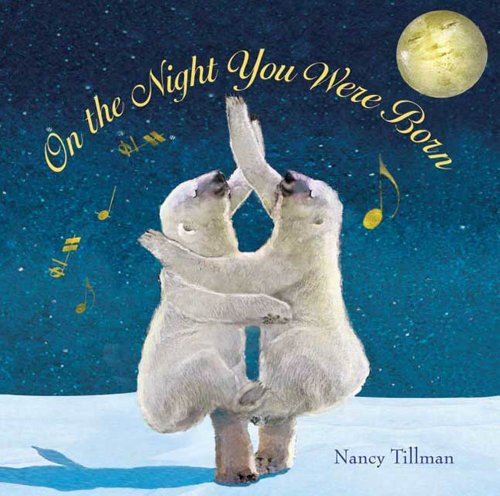 Best Books for Babies & Toddlers: On the Night You Were Born by Nancy Tillman