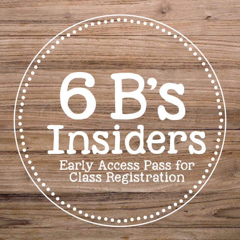 6 B's Insiders - Early Access Pass for Class Registration