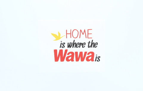 Home is Where the Wawa is
