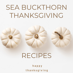 5 Thanksgiving Sea Buckthorn Recipes for Healthy Body & Glowing Skin