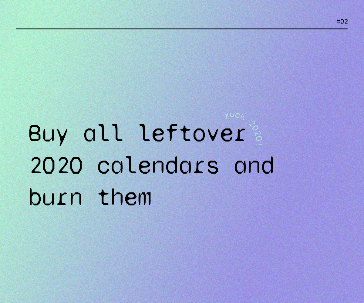 Buy all leftover 2020 calendars and burn them
