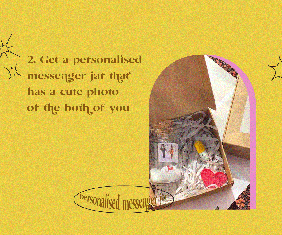 Get a personalised messenger jar that has a cute photo of the both of you