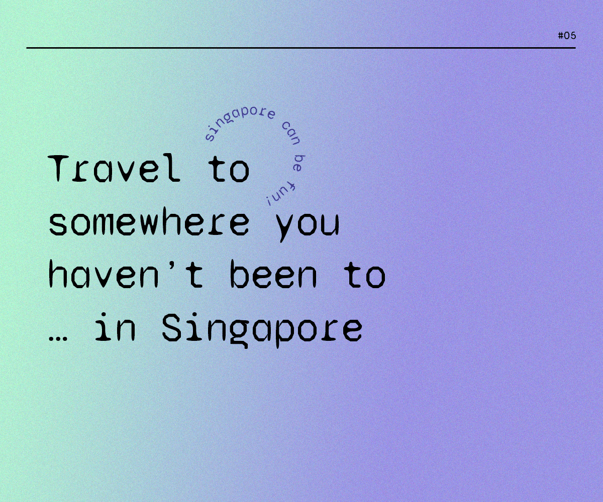 Travel to somewhere you haven't been to… in Singapore