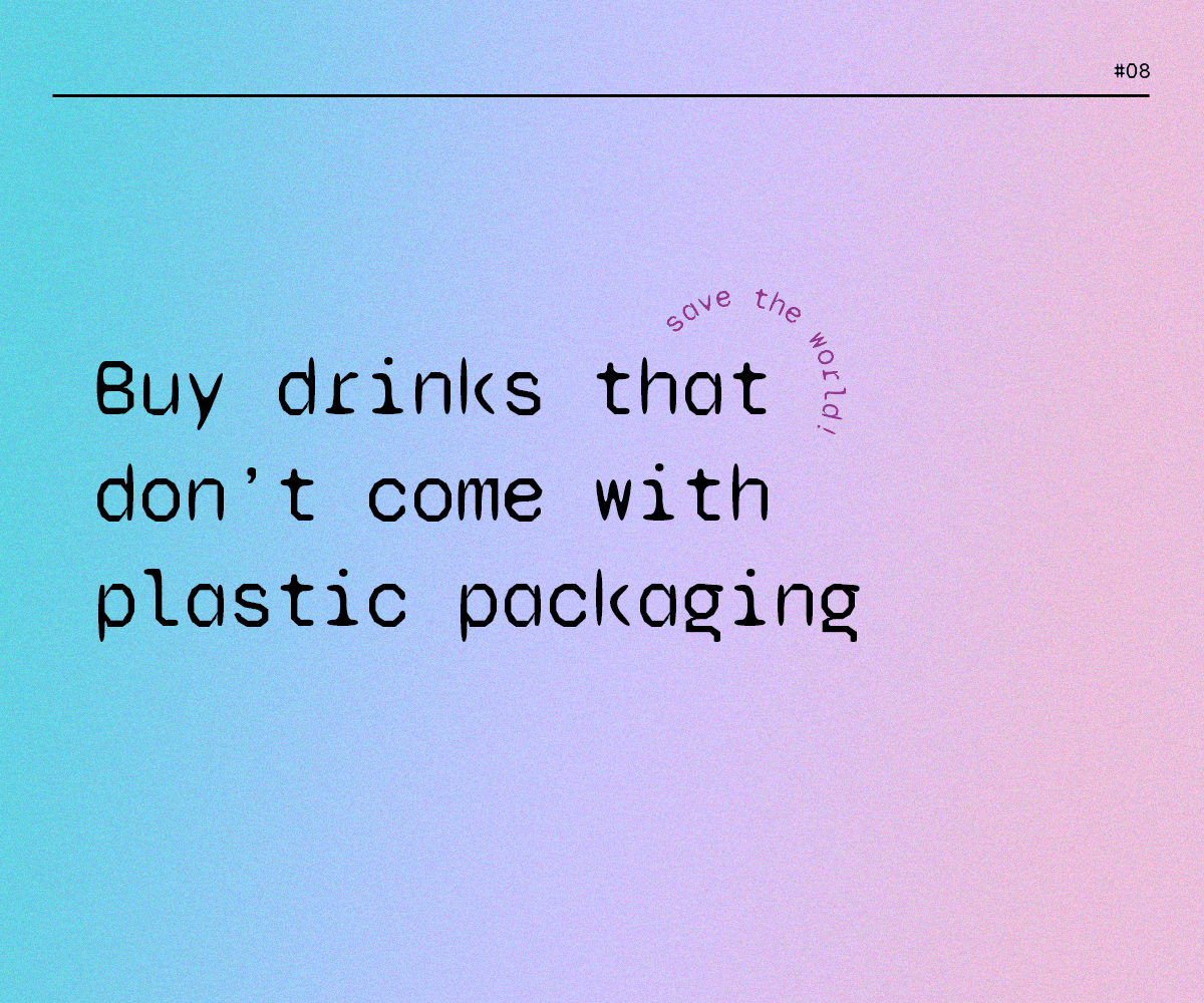 Buy drinks that don't come with plastic packaging