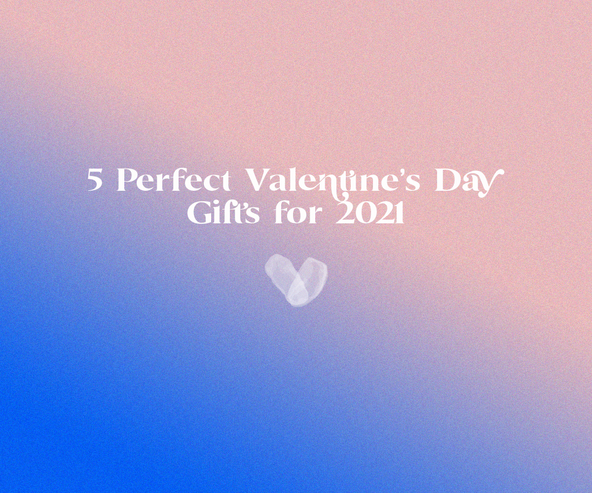 5 Perfect Valentine's Day Gifts for 2021