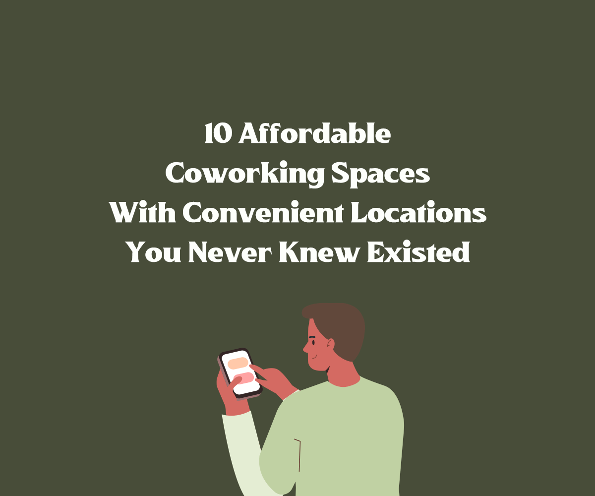 10 Affordable Coworking Spaces With Convenient Locations You Never Knew Existed