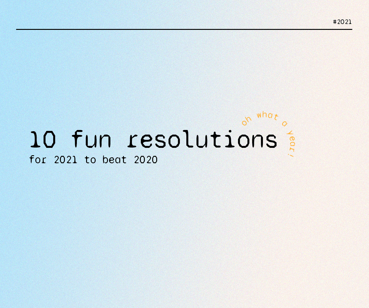 10 fun resolutions for 2021 to beat 2020