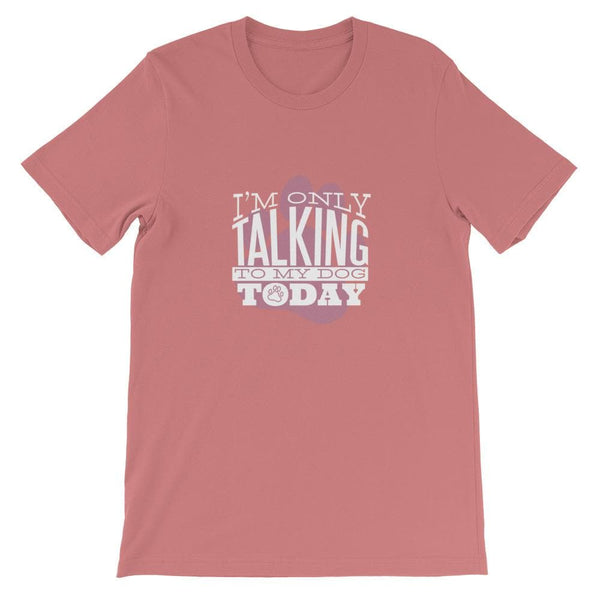 I'M ONLY TALKING TO DOG UNISEX T SHIRT | HUESOME