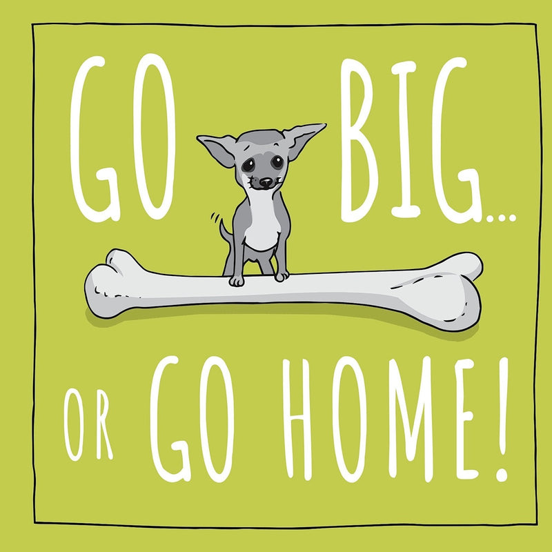 Totally Pawsome - Go Big or Go Home 145mm x 145mm (IJ)