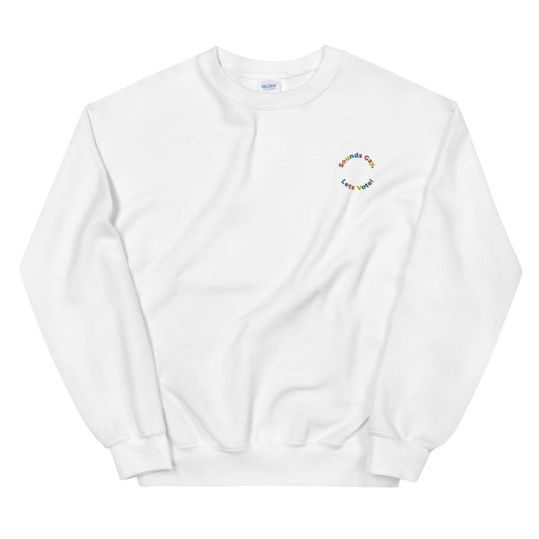Sounds Gay, Lets Vote Embroidered Sweatshirt