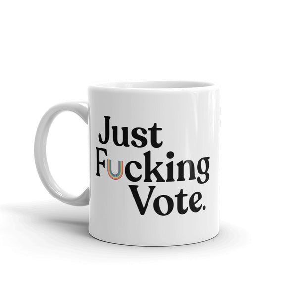 Just Fucking Vote Mug