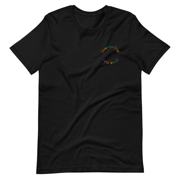 Sounds Gay, Let's Vote Embroidered T-Shirt