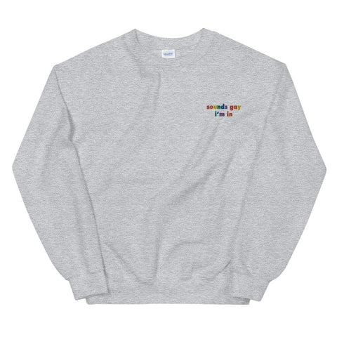 Sounds Gay I'm In Embroidered Sweatshirt