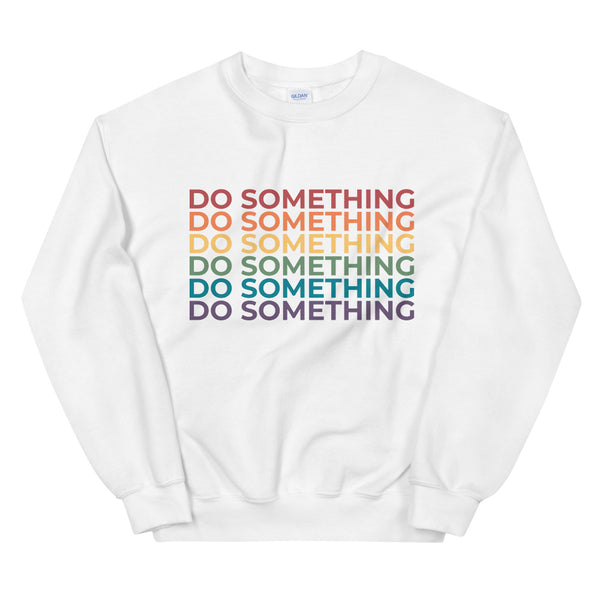 Do Something Sweatshirt