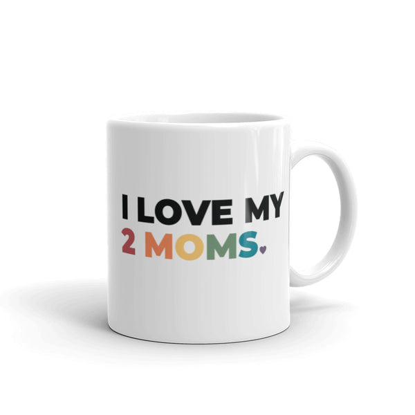 I Love My 2 Moms Mug