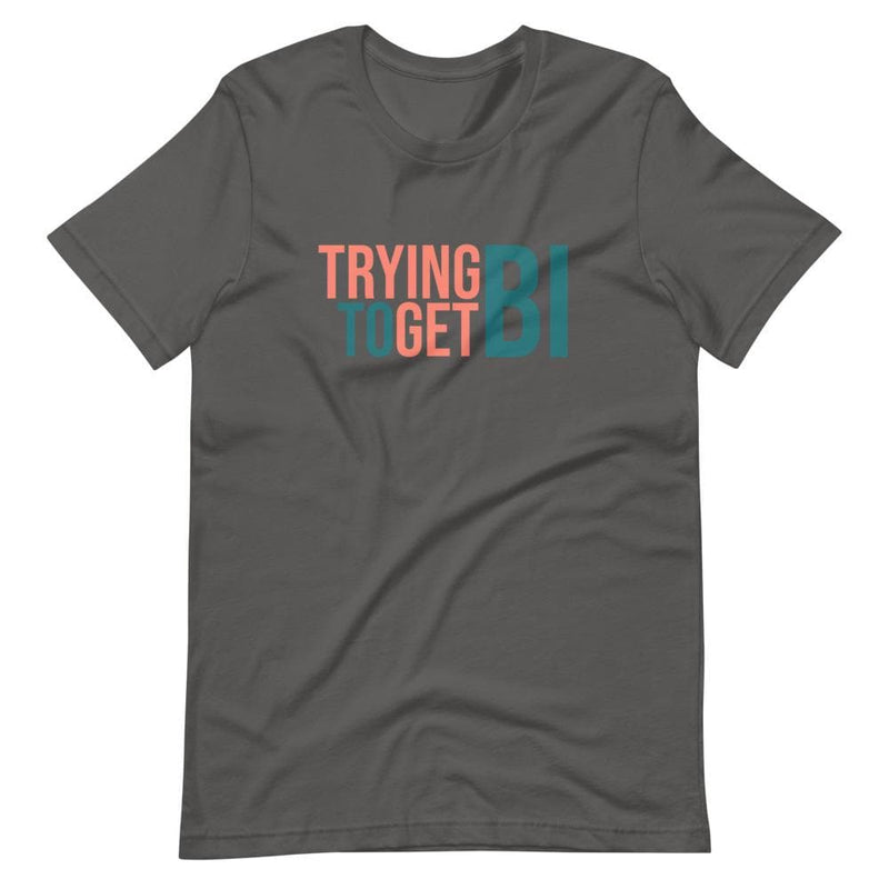 Trying To Get Bi T-Shirt