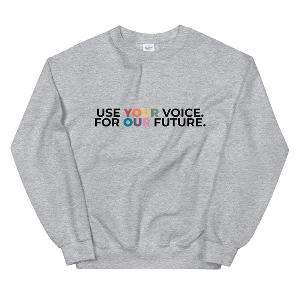 Use Your Voice For Your Future Sweatshirt