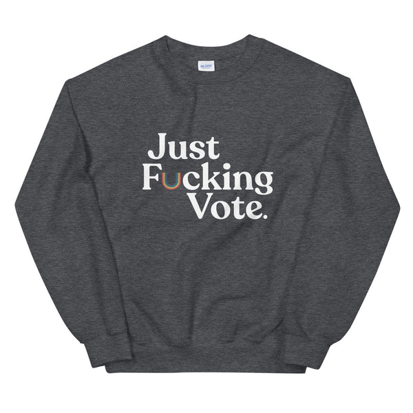 Just Fucking Vote Sweatshirt