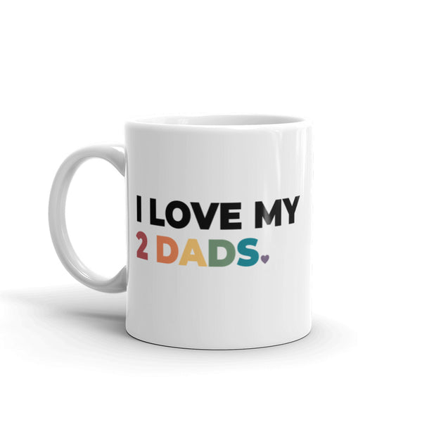 I Love My 2 Dads Mug