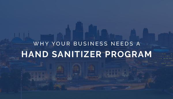 Why Your Business Needs a Hand Sanitizer Program...