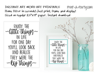 PRINTABLE QUOTE || Instant Art Word Art | Enjoy the little things in life for one day you'll look back and realize they were the big things.