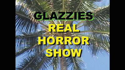 GLAZZIES REAL HORROR SHOW