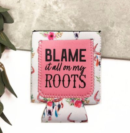 Blame it all on my roots koozie